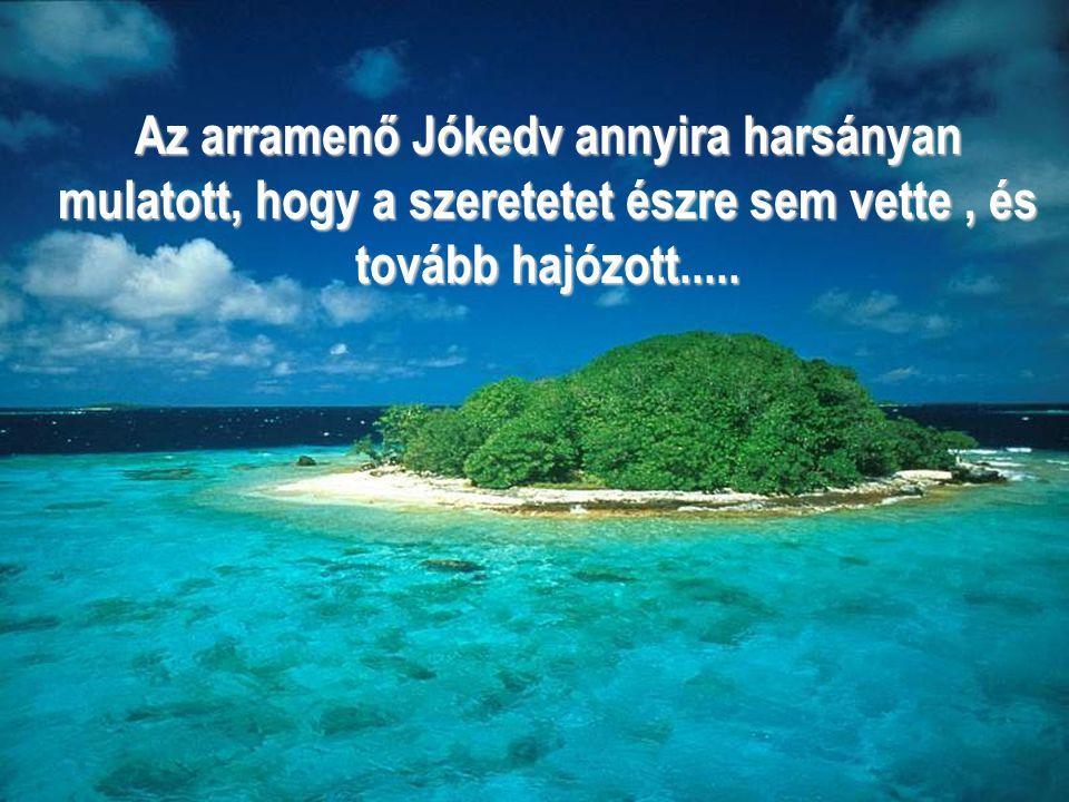 Az arramenő Jókedv annyira harsányan mulatott, hogy a szeretetet észre sem vette, és tovább hajózott.....