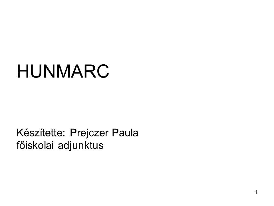 1 HUNMARC Készítette: Prejczer Paula főiskolai adjunktus