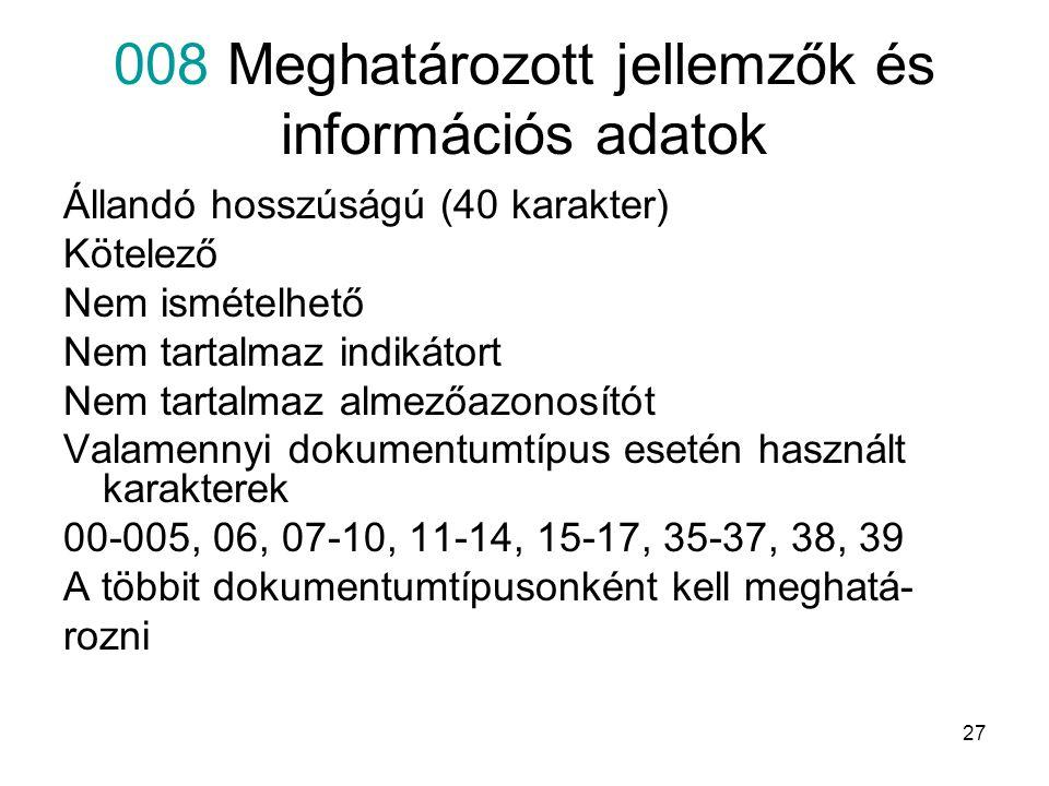 27 008 Meghatározott jellemzők és információs adatok Állandó hosszúságú (40 karakter) Kötelező Nem ismételhető Nem tartalmaz indikátort Nem tartalmaz