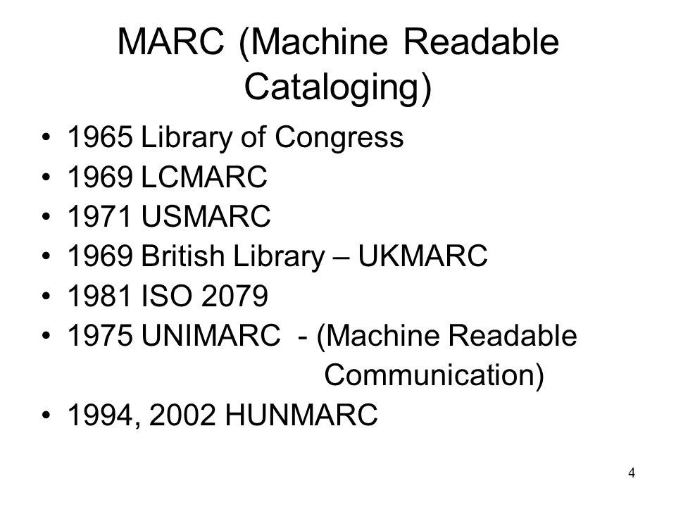 4 MARC (Machine Readable Cataloging) 1965 Library of Congress 1969 LCMARC 1971 USMARC 1969 British Library – UKMARC 1981 ISO 2079 1975 UNIMARC - (Machine Readable Communication) 1994, 2002 HUNMARC