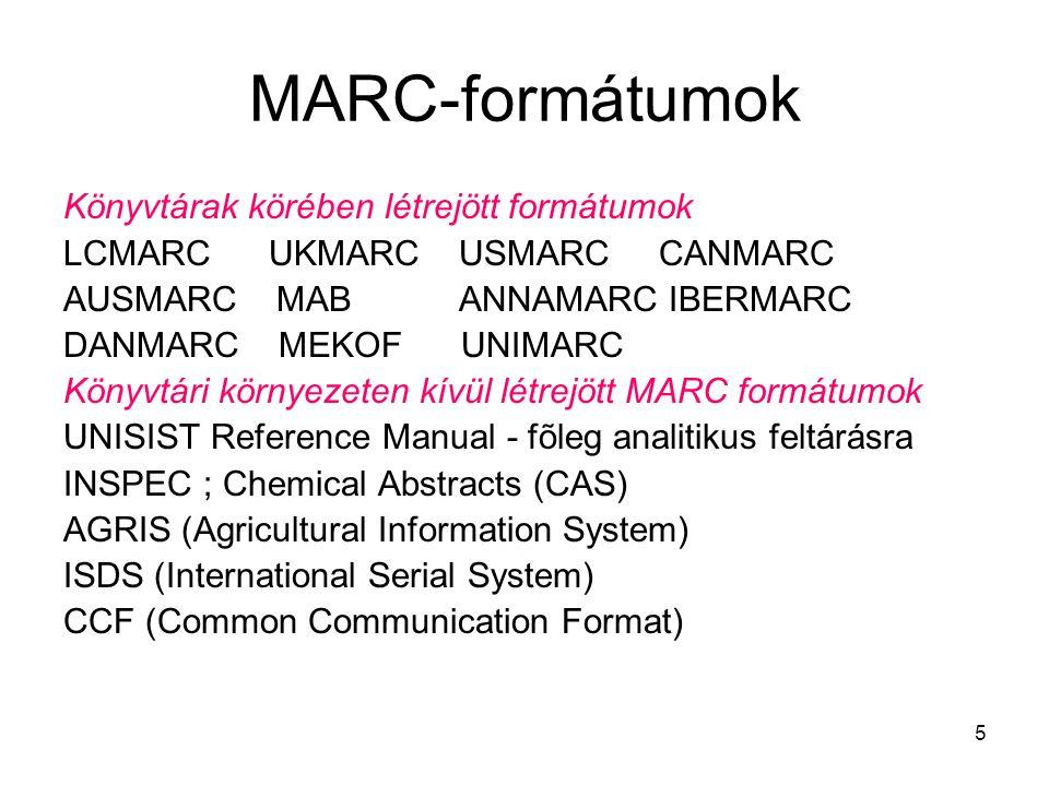 5 MARC-formátumok Könyvtárak körében létrejött formátumok LCMARC UKMARC USMARC CANMARC AUSMARC MAB ANNAMARC IBERMARC DANMARC MEKOF UNIMARC Könyvtári k