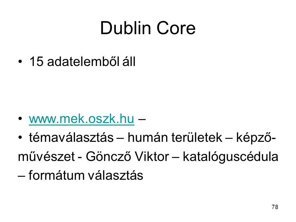 78 Dublin Core 15 adatelemből áll www.mek.oszk.hu –www.mek.oszk.hu témaválasztás – humán területek – képző- művészet - Göncző Viktor – katalóguscédula