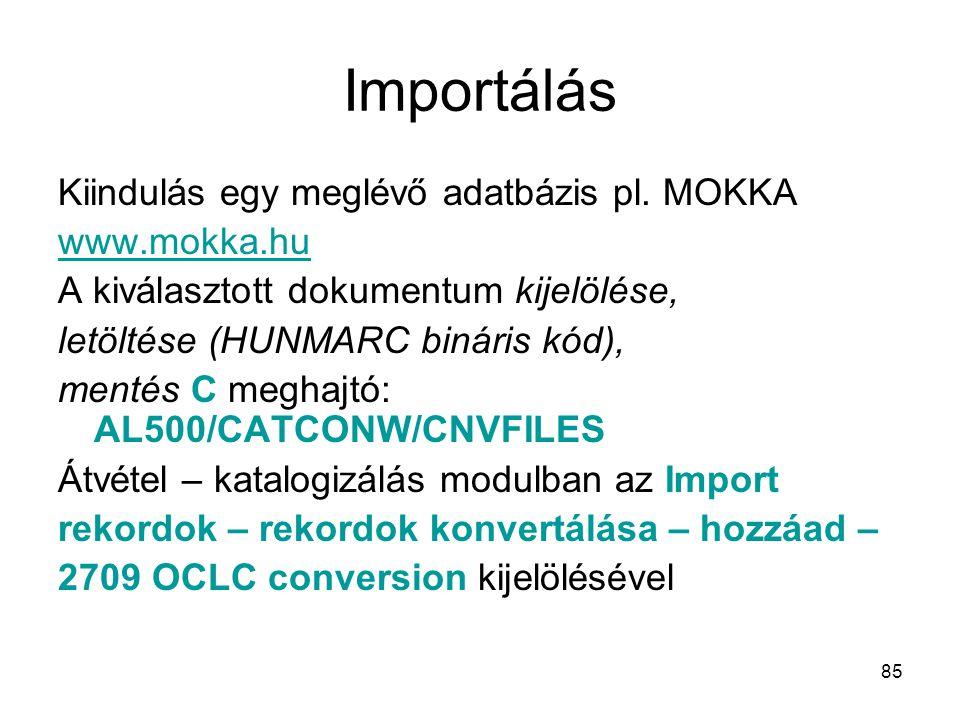 85 Importálás Kiindulás egy meglévő adatbázis pl. MOKKA www.mokka.hu A kiválasztott dokumentum kijelölése, letöltése (HUNMARC bináris kód), mentés C m