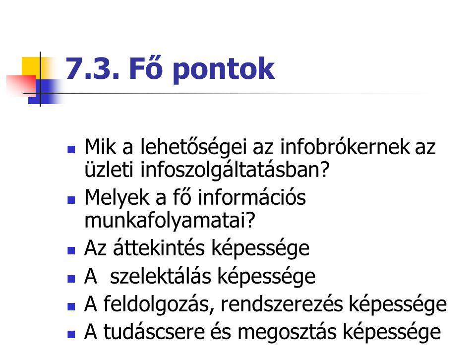 7.3. Fő pontok Mik a lehetőségei az infobrókernek az üzleti infoszolgáltatásban? Melyek a fő információs munkafolyamatai? Az áttekintés képessége A sz