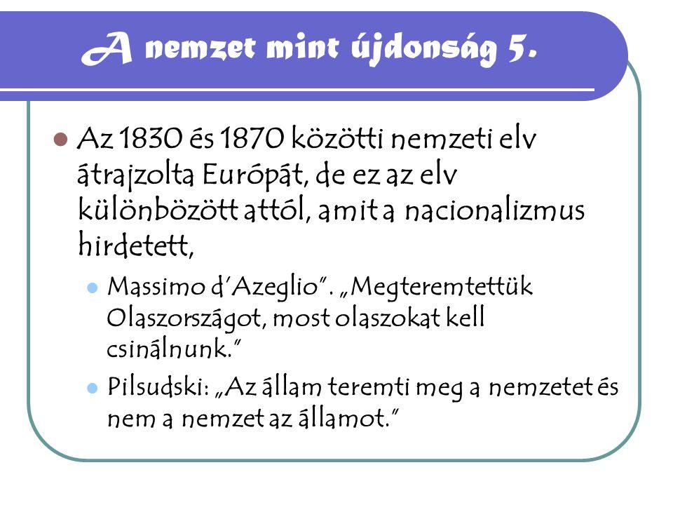 A nemzet mint újdonság 5. Az 1830 és 1870 közötti nemzeti elv átrajzolta Európát, de ez az elv különbözött attól, amit a nacionalizmus hirdetett, Mass