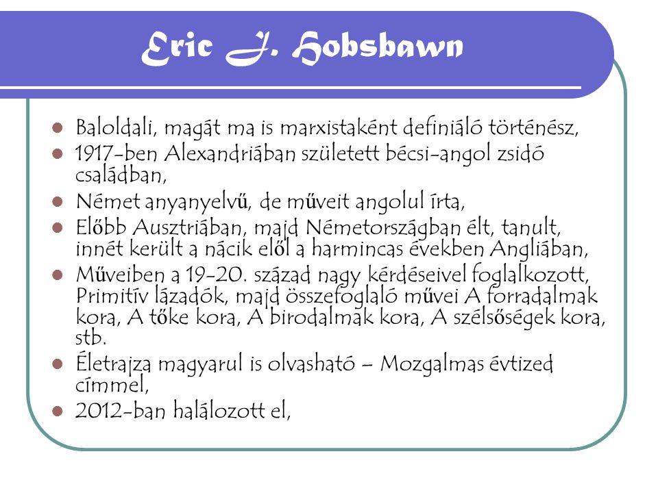 Eric J. Hobsbawn Baloldali, magát ma is marxistaként definiáló történész, 1917-ben Alexandriában született bécsi-angol zsidó családban, Német anyanyel