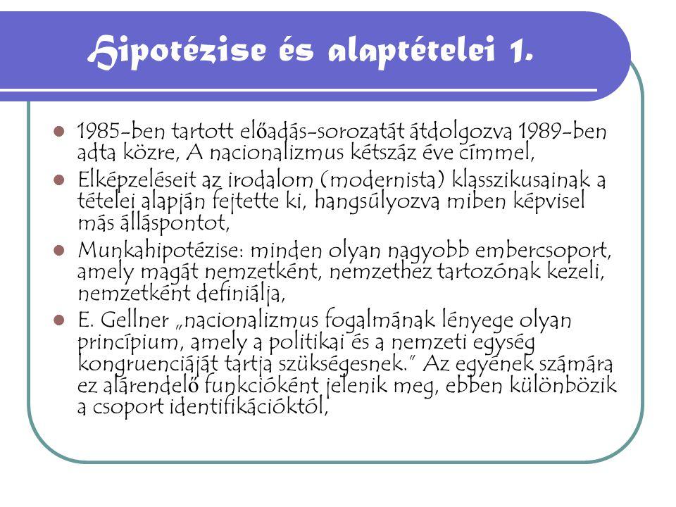 Hipotézise és alaptételei 1. 1985-ben tartott el ő adás-sorozatát átdolgozva 1989-ben adta közre, A nacionalizmus kétszáz éve címmel, Elképzeléseit az