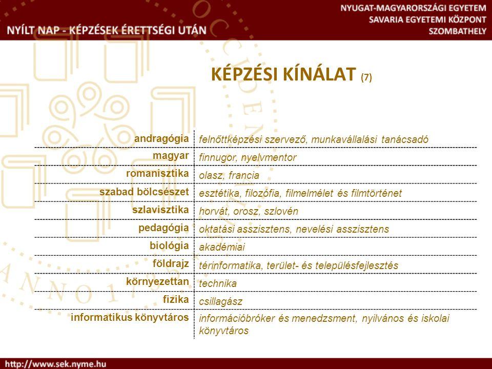 KÉPZÉSI KÍNÁLAT (7) andragógiafelnőttképzési szervező, munkavállalási tanácsadó magyar finnugor, nyelvmentor romanisztika olasz, francia szabad bölcsé