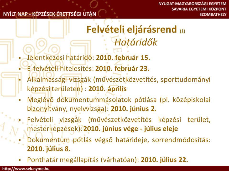 Felvételi eljárásrend (1) Határidők  Jelentkezési határidő: 2010. február 15.  E-felvételi hitelesítés: 2010. február 23.  Alkalmassági vizsgák (mű