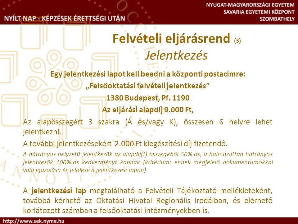 """Egy jelentkezési lapot kell beadni a központi postacímre: """"Felsőoktatási felvételi jelentkezés"""" 1380 Budapest, Pf. 1190 Az eljárási alapdíj 9.000 Ft,"""