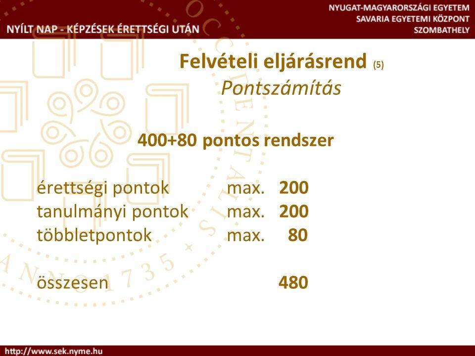 400+80 pontos rendszer érettségi pontokmax. 200 tanulmányi pontokmax. 200 többletpontokmax. 80 összesen 480 Felvételi eljárásrend (5) Pontszámítás