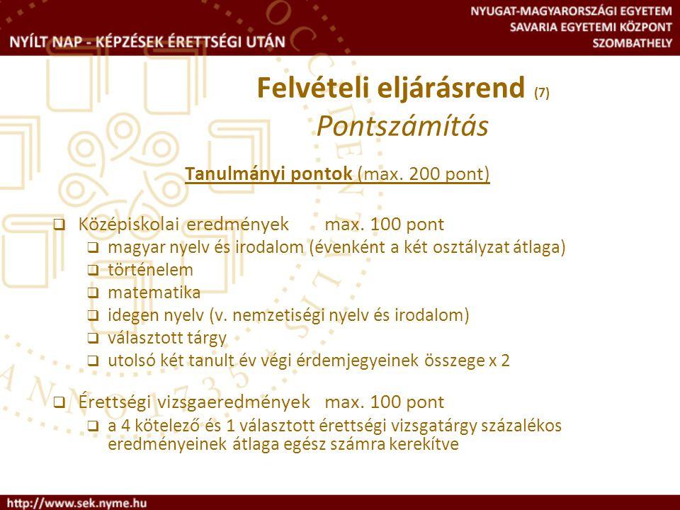 Tanulmányi pontok (max. 200 pont)  Középiskolai eredmények max. 100 pont  magyar nyelv és irodalom (évenként a két osztályzat átlaga)  történelem 