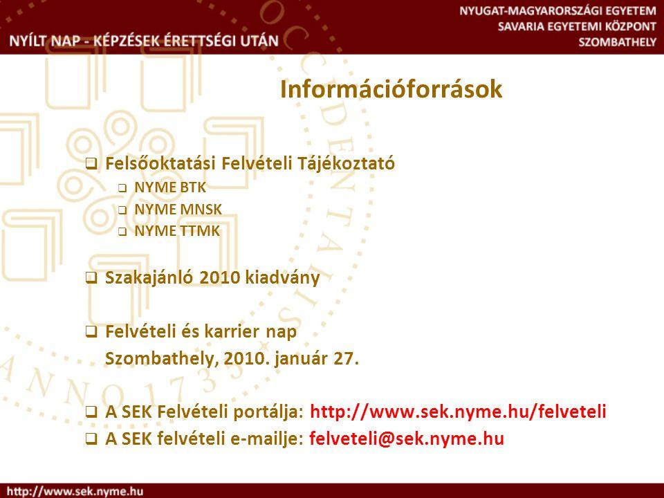 Információforrások  Felsőoktatási Felvételi Tájékoztató  NYME BTK  NYME MNSK  NYME TTMK  Szakajánló 2010 kiadvány  Felvételi és karrier nap Szom