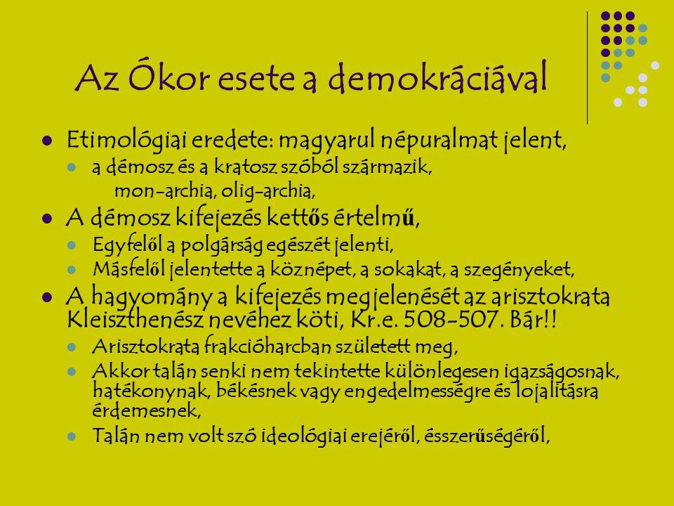 Az Ókor esete a demokráciával Etimológiai eredete: magyarul népuralmat jelent, a démosz és a kratosz szóból származik, mon-archia, olig-archia, A démo