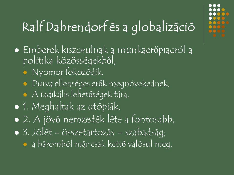 Ralf Dahrendorf és a globalizáció Emberek kiszorulnak a munkaer ő piacról a politika közösségekb ő l, Nyomor fokozódik, Durva ellenséges er ő k megnöv