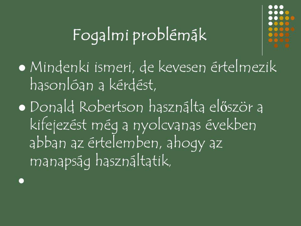 Fogalmi problémák Mindenki ismeri, de kevesen értelmezik hasonlóan a kérdést, Donald Robertson használta el ő ször a kifejezést még a nyolcvanas évekb