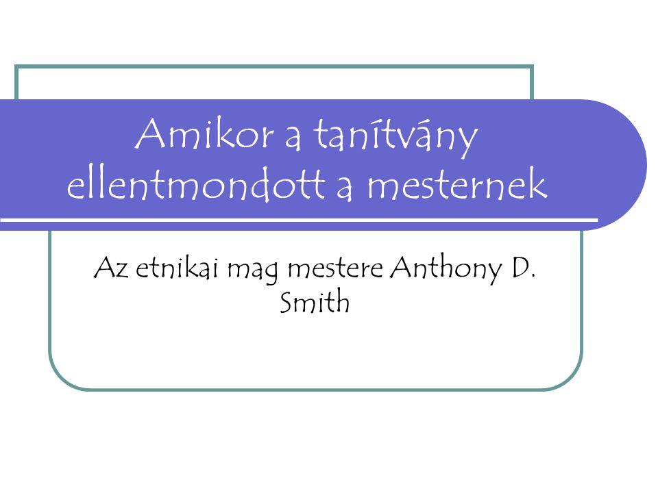 Amikor a tanítvány ellentmondott a mesternek Az etnikai mag mestere Anthony D. Smith