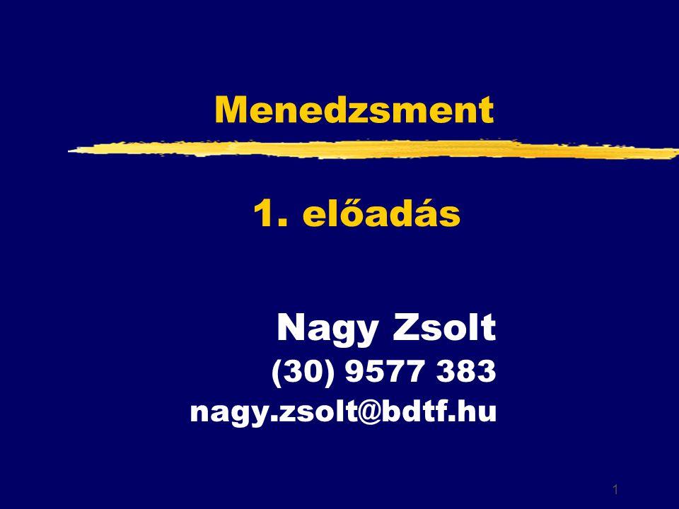 1 Menedzsment Nagy Zsolt (30) 9577 383 nagy.zsolt@bdtf.hu 1. előadás