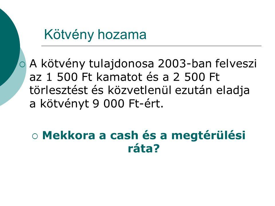 Kötvény hozama  A kötvény tulajdonosa 2003-ban felveszi az 1 500 Ft kamatot és a 2 500 Ft törlesztést és közvetlenül ezután eladja a kötvényt 9 000 F