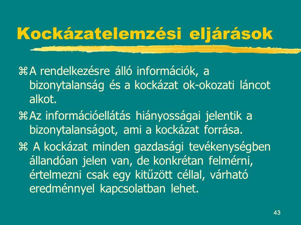 43 Kockázatelemzési eljárások zA rendelkezésre álló információk, a bizonytalanság és a kockázat ok-okozati láncot alkot. zAz információellátás hiányos