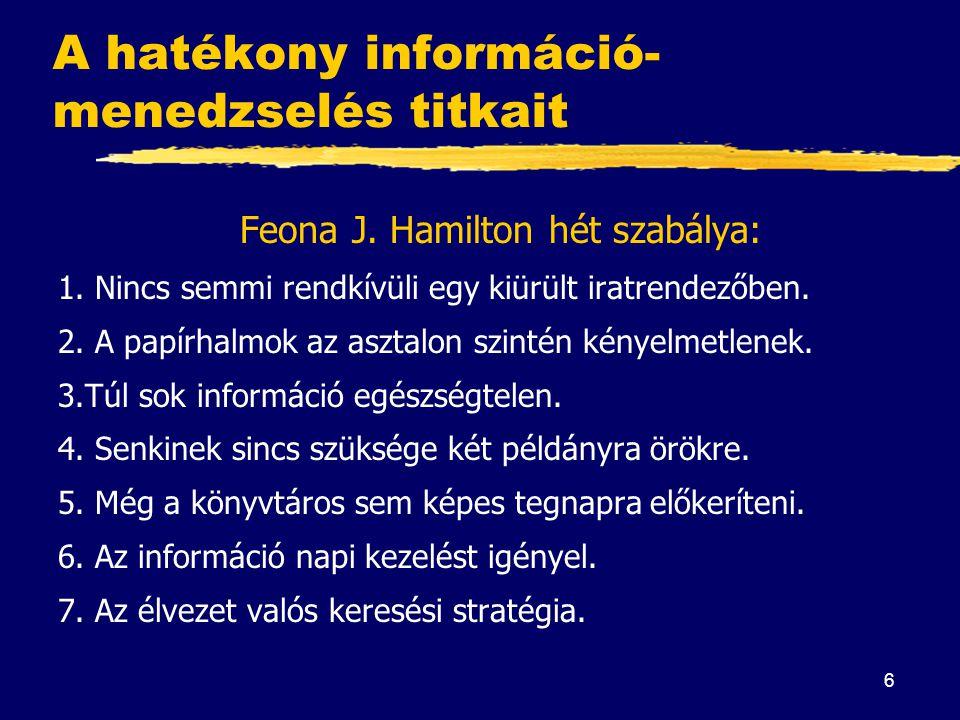 6 A hatékony információ- menedzselés titkait Feona J. Hamilton hét szabálya: 1. Nincs semmi rendkívüli egy kiürült iratrendezőben. 2. A papírhalmok az