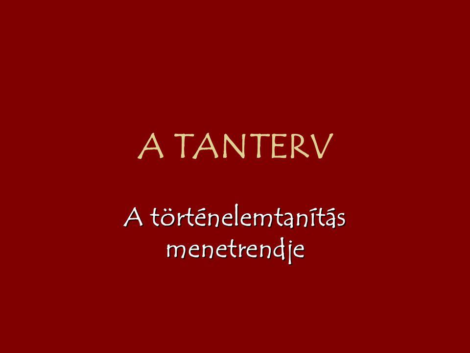 A TANTERV A történelemtanítás menetrendje