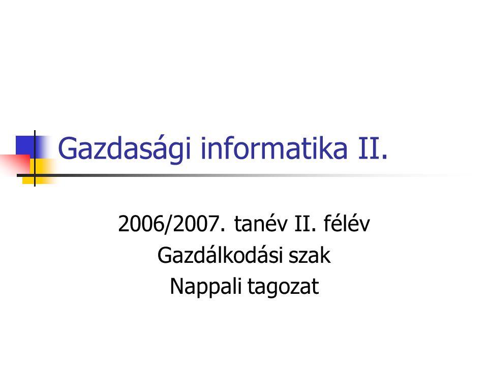 Gazdasági informatika II. 2006/2007. tanév II. félév Gazdálkodási szak Nappali tagozat