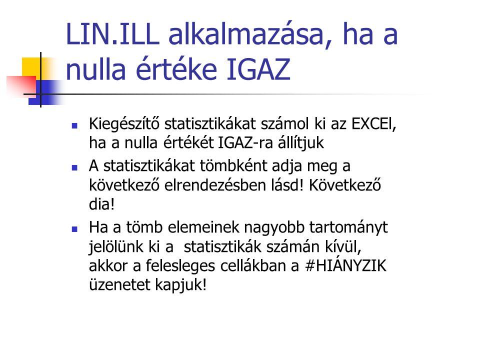 LIN.ILL alkalmazása, ha a nulla értéke IGAZ Kiegészítő statisztikákat számol ki az EXCEl, ha a nulla értékét IGAZ-ra állítjuk A statisztikákat tömbkén