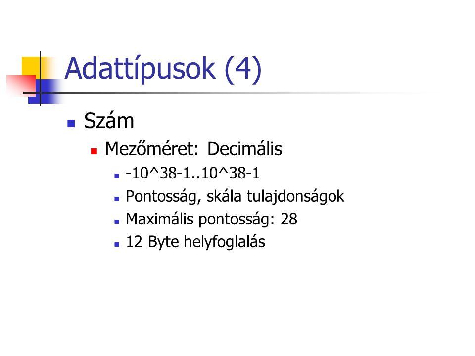 Adattípusok (4) Szám Mezőméret: Decimális -10^38-1..10^38-1 Pontosság, skála tulajdonságok Maximális pontosság: 28 12 Byte helyfoglalás