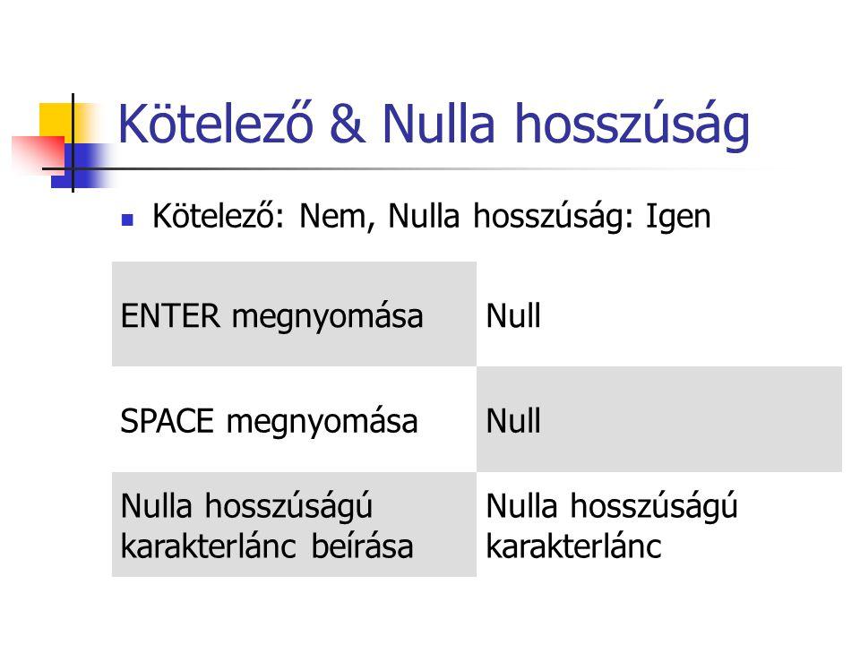 Kötelező & Nulla hosszúság Kötelező: Nem, Nulla hosszúság: Igen ENTER megnyomásaNull SPACE megnyomásaNull Nulla hosszúságú karakterlánc beírása Nulla hosszúságú karakterlánc