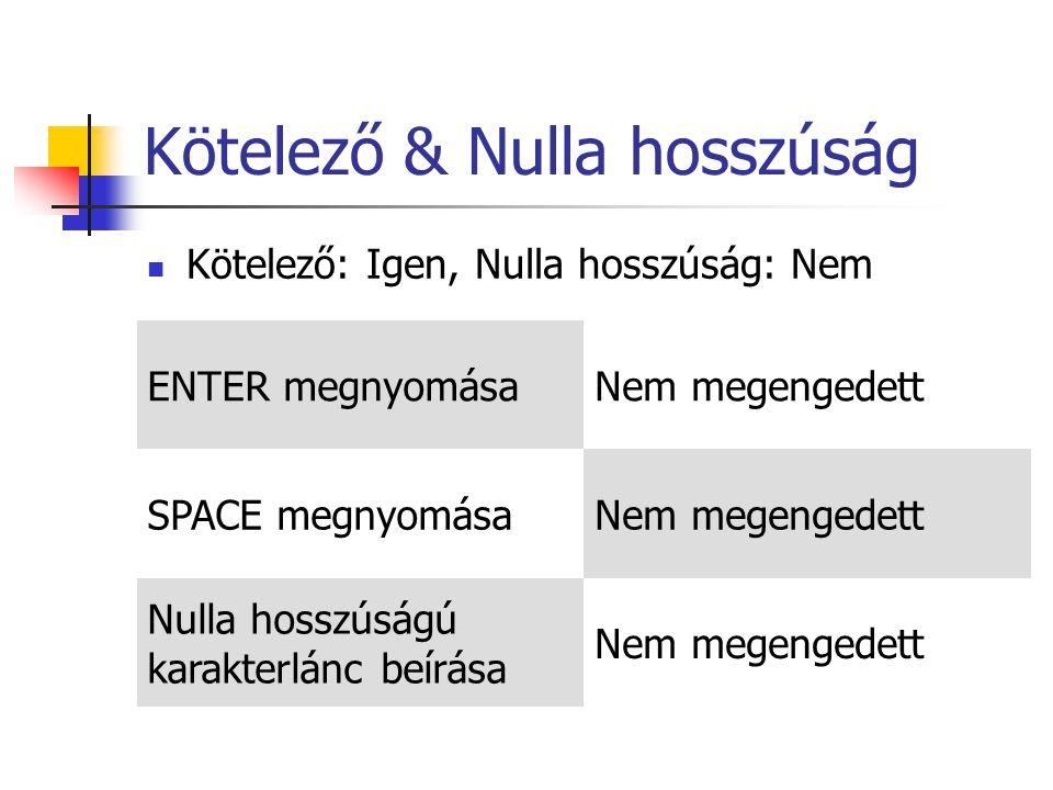 Kötelező & Nulla hosszúság Kötelező: Igen, Nulla hosszúság: Nem ENTER megnyomásaNem megengedett SPACE megnyomásaNem megengedett Nulla hosszúságú karakterlánc beírása Nem megengedett