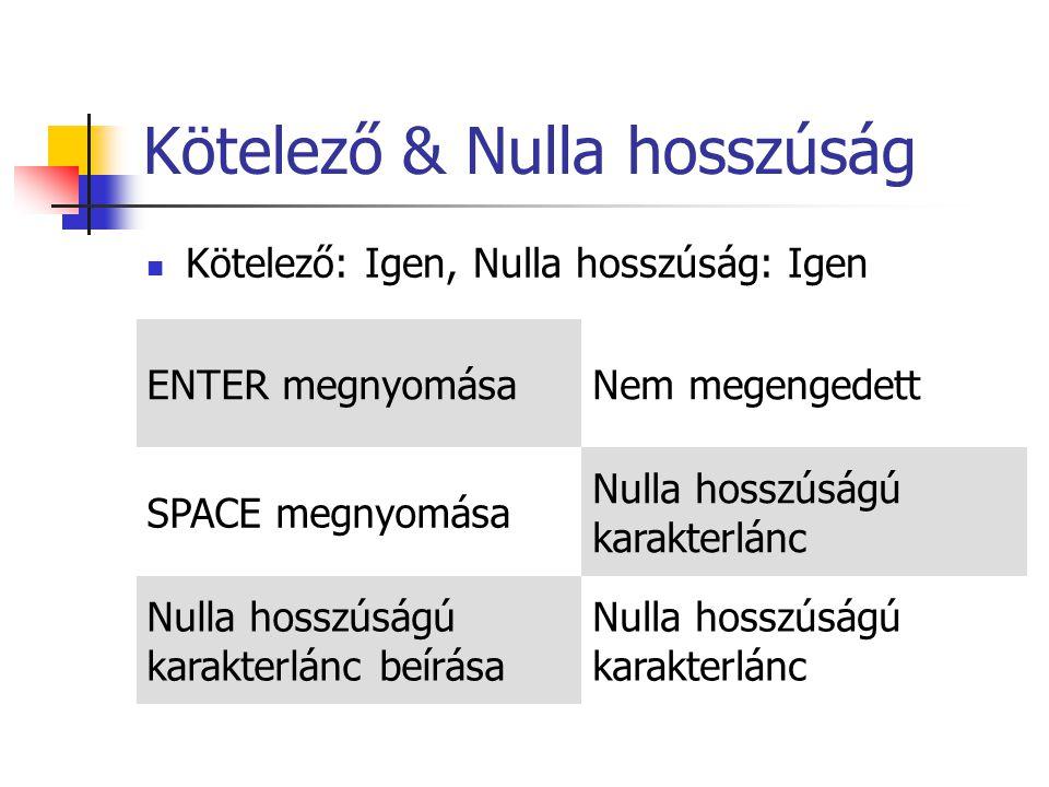 Kötelező & Nulla hosszúság Kötelező: Igen, Nulla hosszúság: Igen ENTER megnyomásaNem megengedett SPACE megnyomása Nulla hosszúságú karakterlánc Nulla hosszúságú karakterlánc beírása Nulla hosszúságú karakterlánc