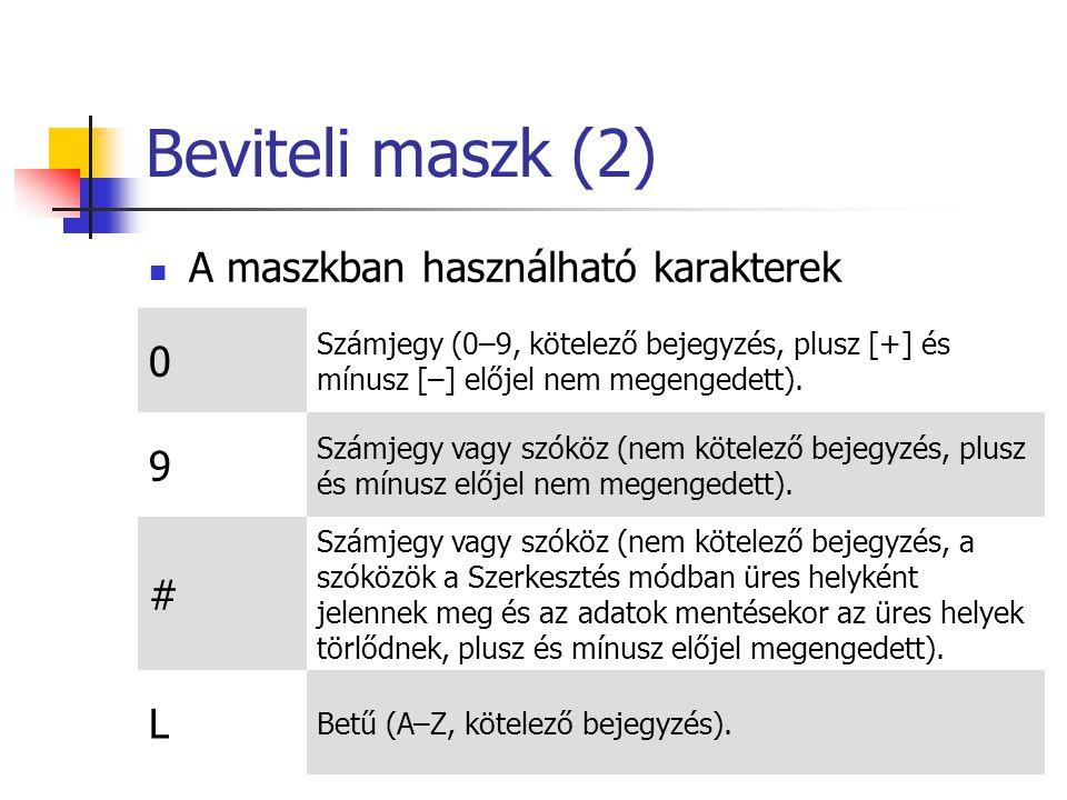Beviteli maszk (2) A maszkban használható karakterek 0 Számjegy (0–9, kötelező bejegyzés, plusz [+] és mínusz [–] előjel nem megengedett).