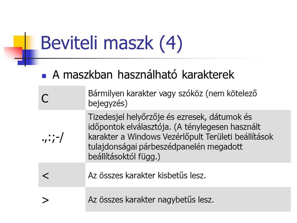 Beviteli maszk (4) A maszkban használható karakterek C Bármilyen karakter vagy szóköz (nem kötelező bejegyzés).,:;-/ Tizedesjel helyőrzője és ezresek, dátumok és időpontok elválasztója.