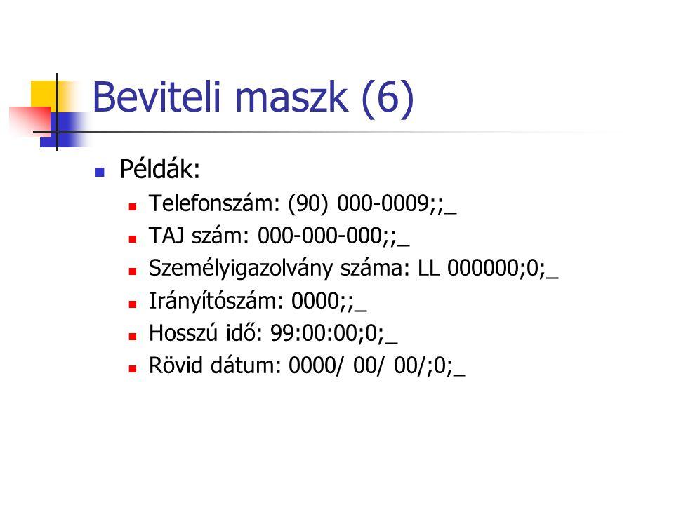 Beviteli maszk (6) Példák: Telefonszám: (90) 000-0009;;_ TAJ szám: 000-000-000;;_ Személyigazolvány száma: LL 000000;0;_ Irányítószám: 0000;;_ Hosszú idő: 99:00:00;0;_ Rövid dátum: 0000/ 00/ 00/;0;_