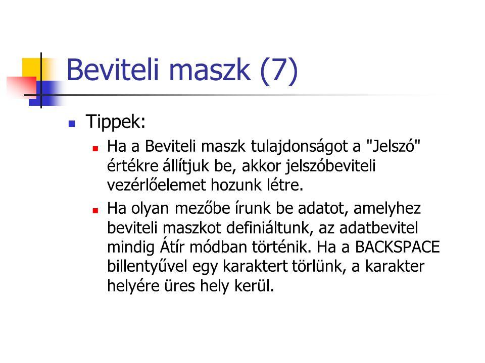 Beviteli maszk (7) Tippek: Ha a Beviteli maszk tulajdonságot a Jelszó értékre állítjuk be, akkor jelszóbeviteli vezérlőelemet hozunk létre.