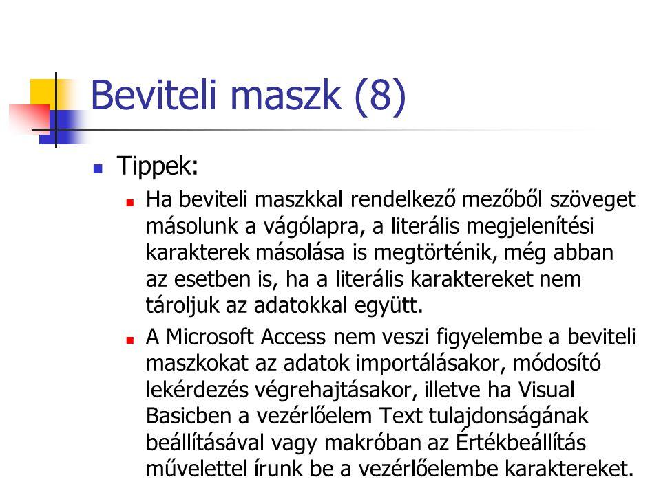 Beviteli maszk (8) Tippek: Ha beviteli maszkkal rendelkező mezőből szöveget másolunk a vágólapra, a literális megjelenítési karakterek másolása is megtörténik, még abban az esetben is, ha a literális karaktereket nem tároljuk az adatokkal együtt.