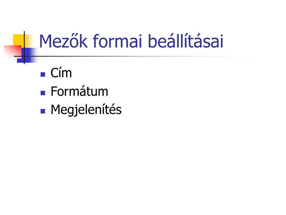 Mezők formai beállításai Cím Formátum Megjelenítés