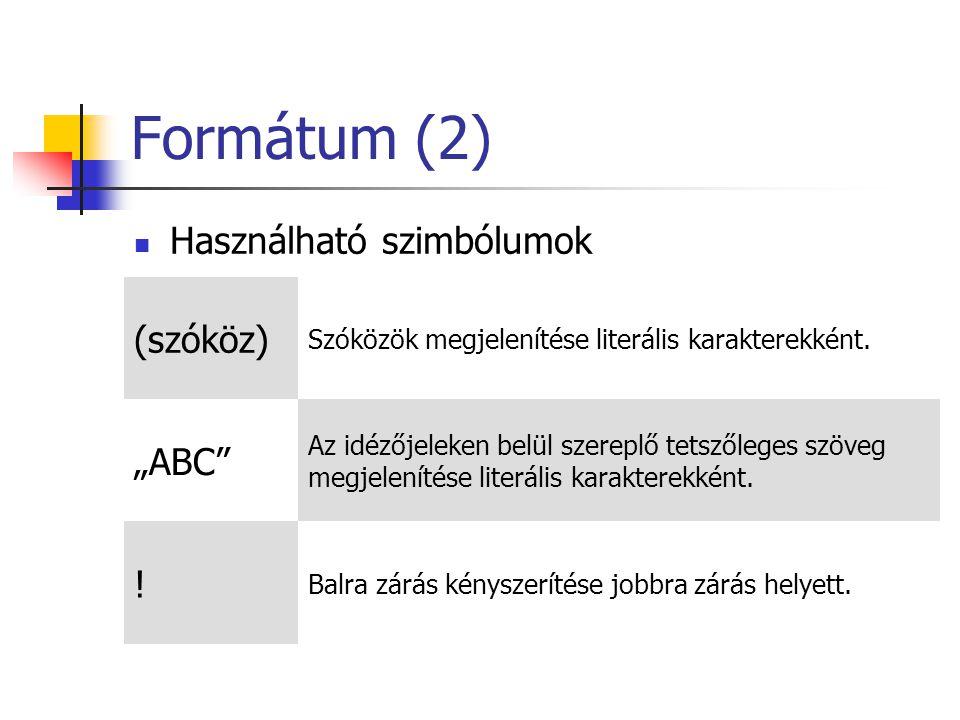 Formátum (2) Használható szimbólumok (szóköz) Szóközök megjelenítése literális karakterekként.
