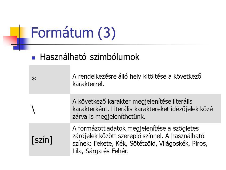 Formátum (3) Használható szimbólumok * A rendelkezésre álló hely kitöltése a következő karakterrel.