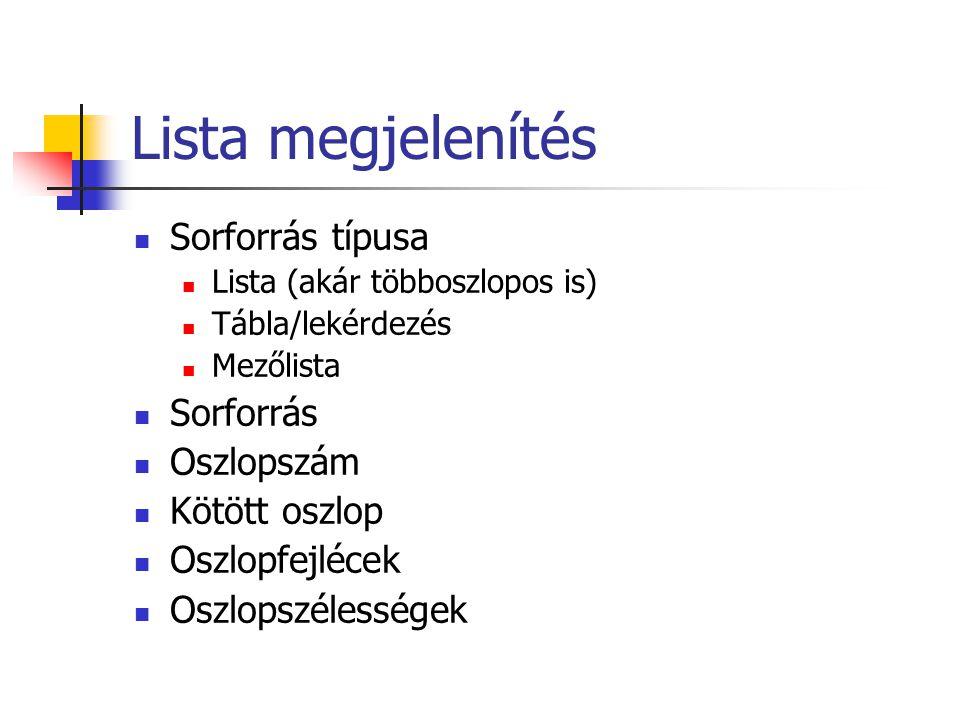 Lista megjelenítés Sorforrás típusa Lista (akár többoszlopos is) Tábla/lekérdezés Mezőlista Sorforrás Oszlopszám Kötött oszlop Oszlopfejlécek Oszlopszélességek