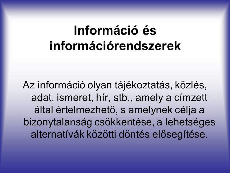 Információ és információrendszerek Az információ olyan tájékoztatás, közlés, adat, ismeret, hír, stb., amely a címzett által értelmezhető, s amelynek