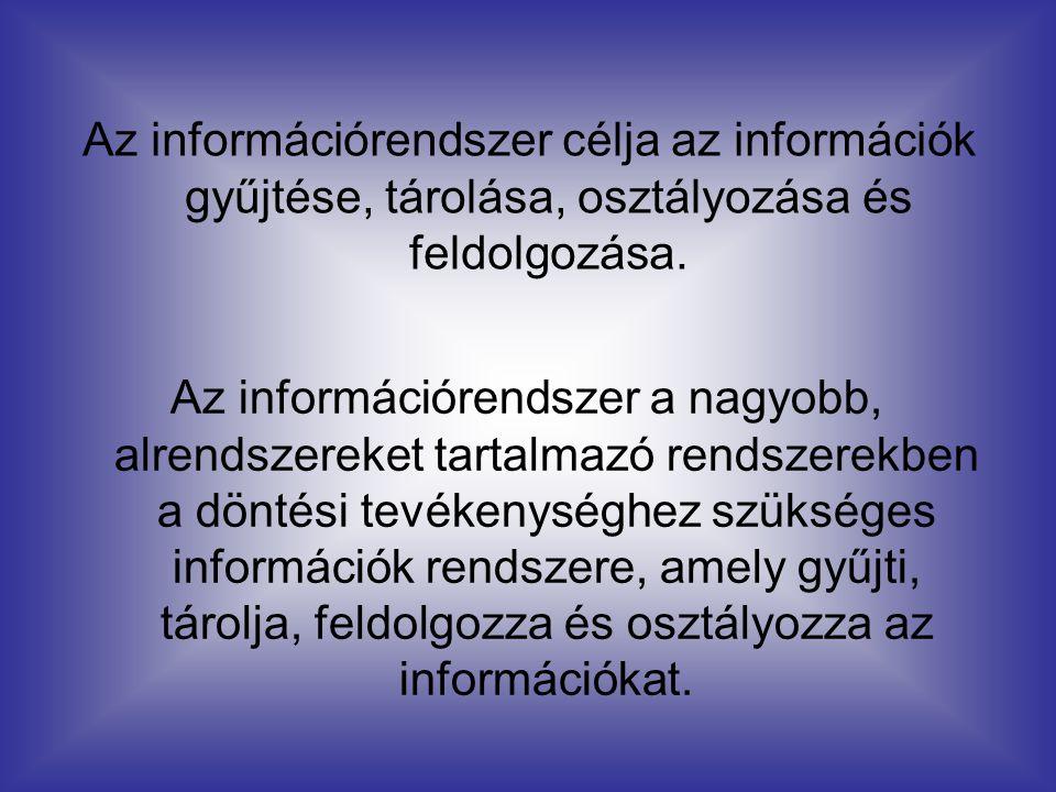 Az információrendszer célja az információk gyűjtése, tárolása, osztályozása és feldolgozása. Az információrendszer a nagyobb, alrendszereket tartalmaz