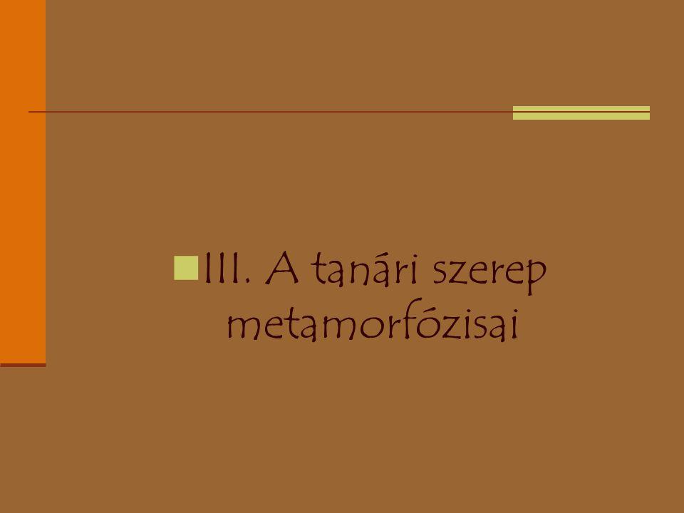 III. A tanári szerep metamorfózisai
