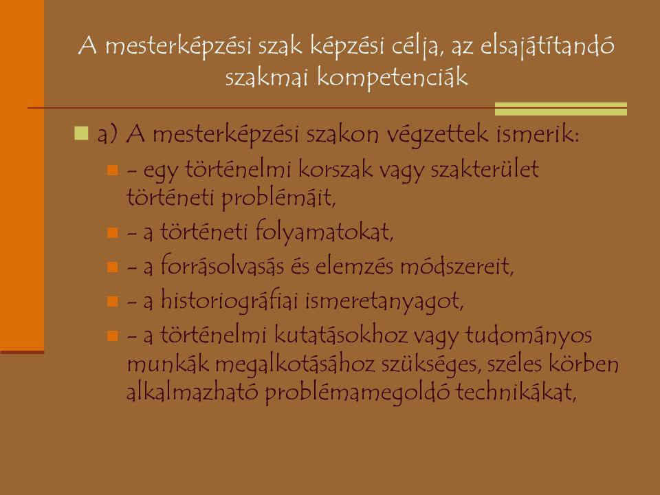 A mesterképzési szak képzési célja, az elsajátítandó szakmai kompetenciák a) A mesterképzési szakon végzettek ismerik: - egy történelmi korszak vagy s
