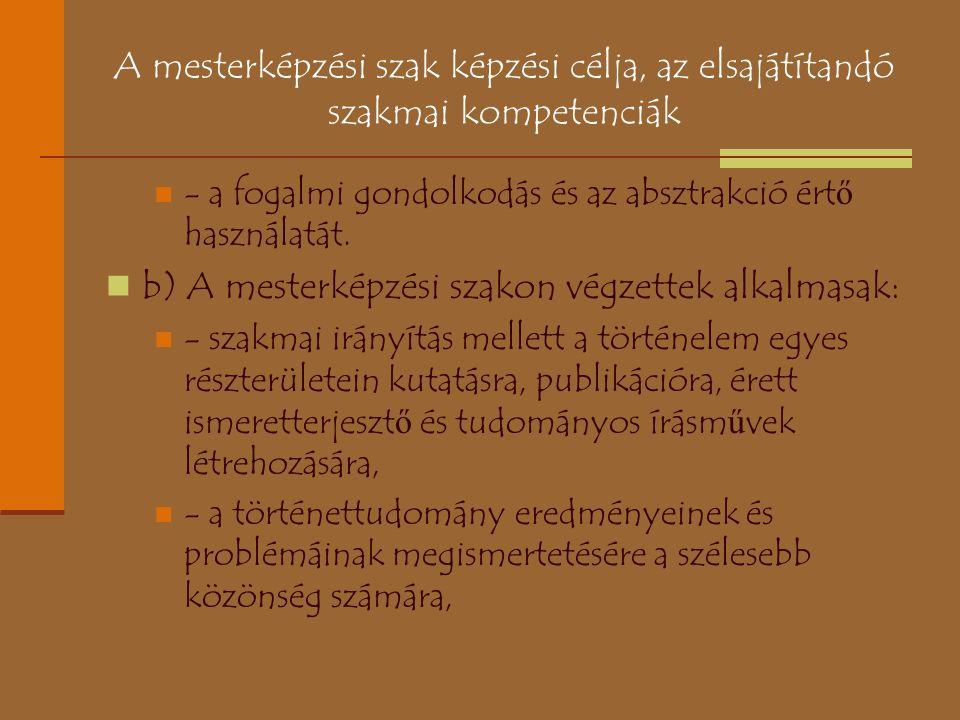 A mesterképzési szak képzési célja, az elsajátítandó szakmai kompetenciák - a fogalmi gondolkodás és az absztrakció ért ő használatát. b) A mesterképz