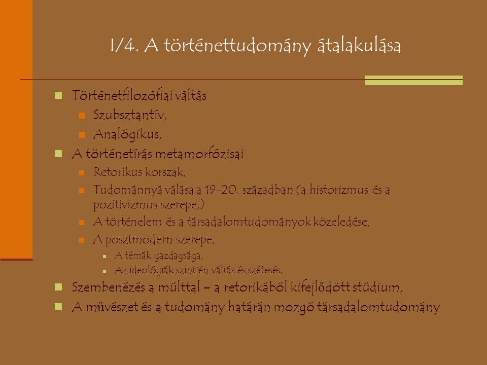 I/4. A történettudomány átalakulása Történetfilozófiai váltás Szubsztantív, Analógikus, A történetírás metamorfózisai Retorikus korszak, Tudománnyá vá