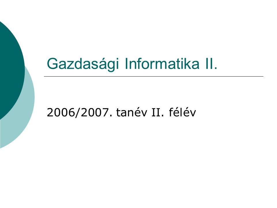 Gazdasági Informatika II. 2006/2007. tanév II. félév