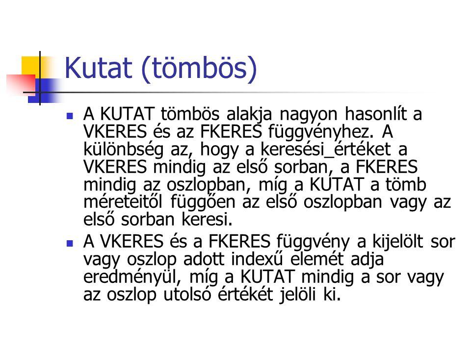 Kutat (tömbös) A KUTAT tömbös alakja nagyon hasonlít a VKERES és az FKERES függvényhez.