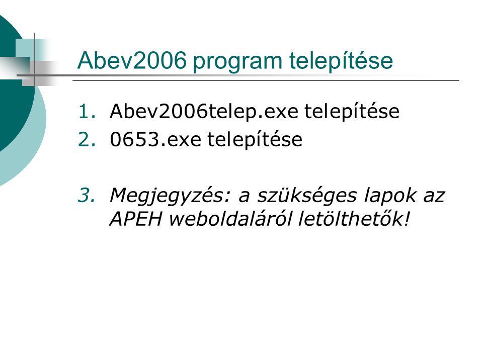 Abev2006 program telepítése 1.Abev2006telep.exe telepítése 2.0653.exe telepítése 3.Megjegyzés: a szükséges lapok az APEH weboldaláról letölthetők!